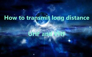 How to transmit long distance for UHF and VHF ? doloremque