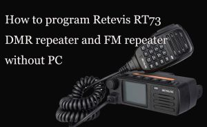 How to program Retevis RT73 DMR repeater and FM repeater without PC doloremque