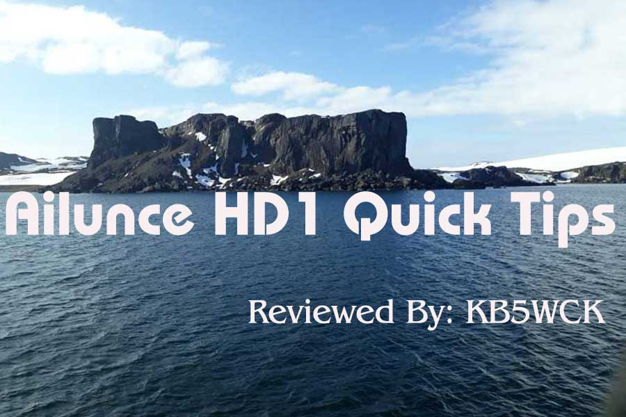 Ailunce HD1 Quick Tips by Jeff KB5WCK Ailunce